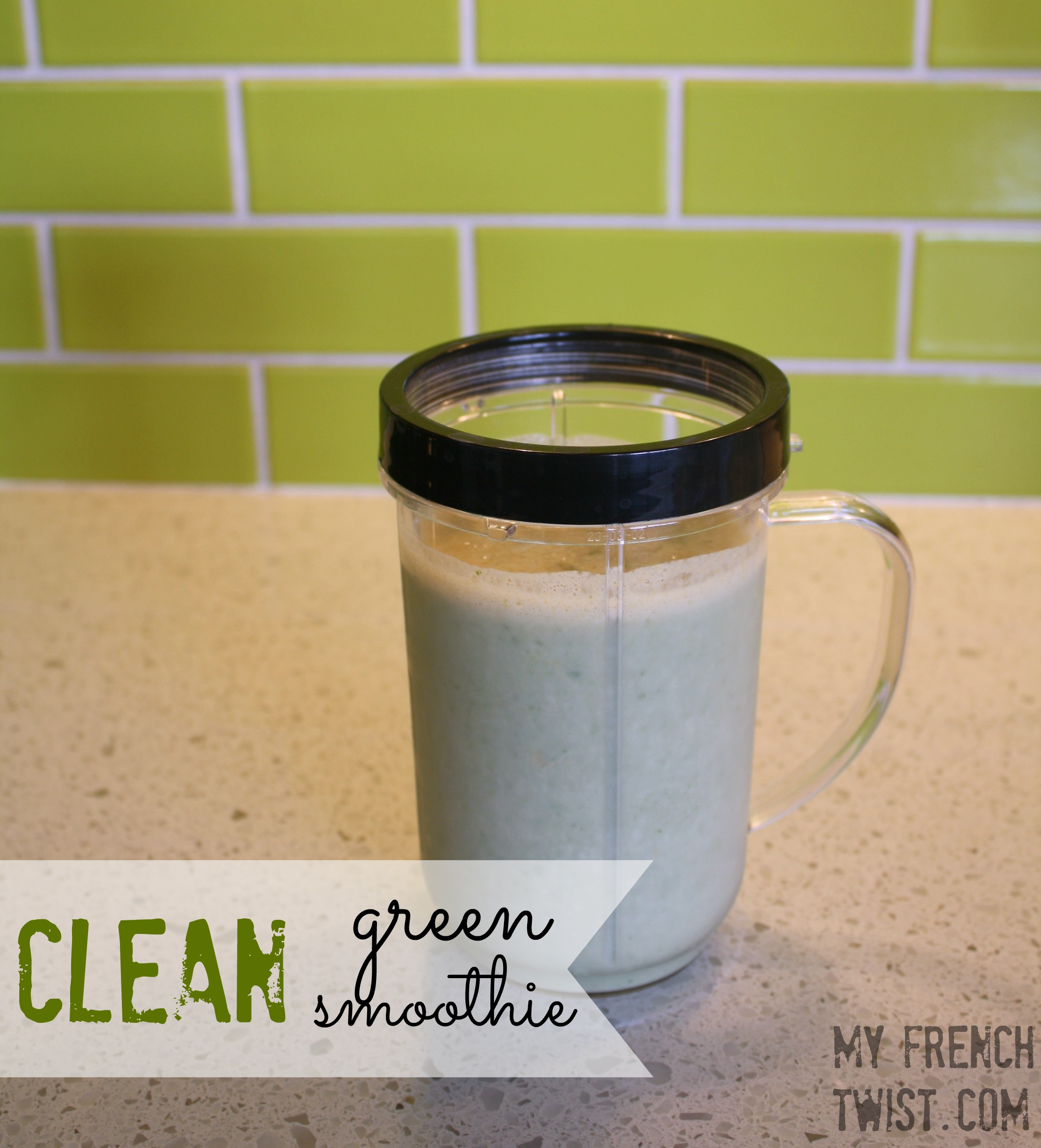 clean green smoothie - myfrenchtwist.com